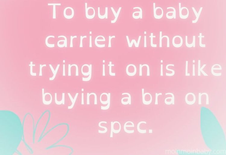 To buy a baby carrier without trying it on Is like buying a bra on spec